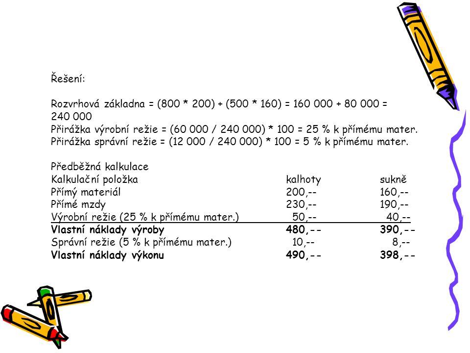 Řešení: Rozvrhová základna = (800 * 200) + (500 * 160) = 160 000 + 80 000 = 240 000.