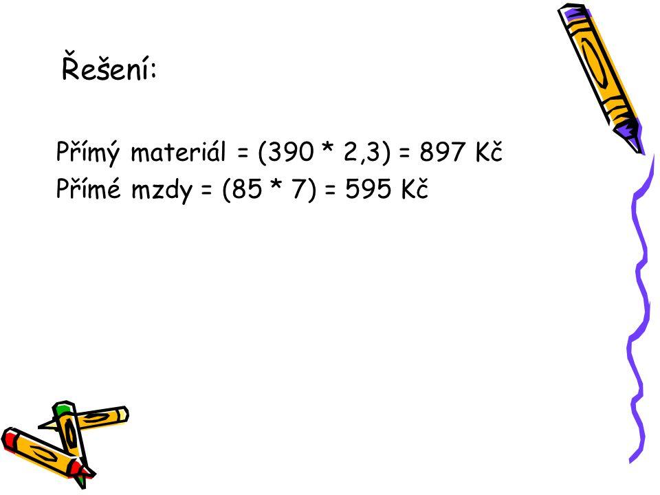 Řešení: Přímý materiál = (390 * 2,3) = 897 Kč