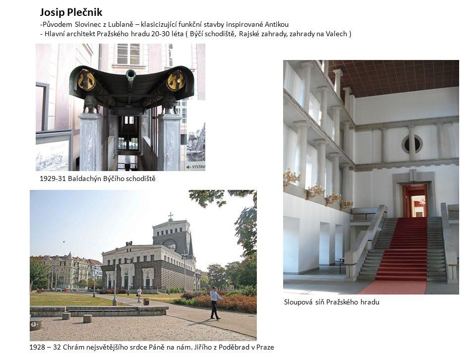 Josip Plečnik Původem Slovinec z Lublaně – klasicizující funkční stavby inspirované Antikou.