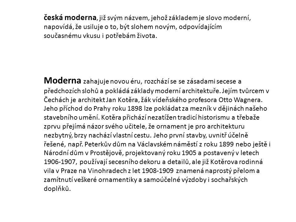 česká moderna, již svým názvem, jehož základem je slovo moderní, napovídá, že usiluje o to, být slohem novým, odpovídajícím současnému vkusu i potřebám života.