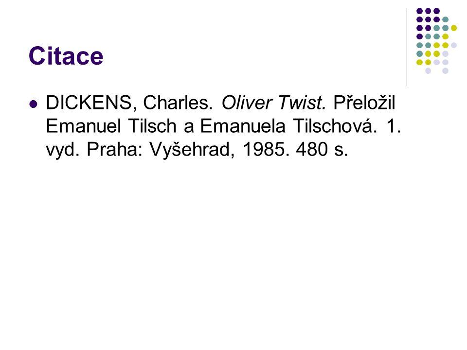 Citace DICKENS, Charles. Oliver Twist. Přeložil Emanuel Tilsch a Emanuela Tilschová.
