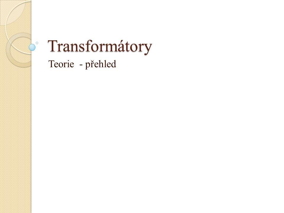 Transformátory Teorie - přehled