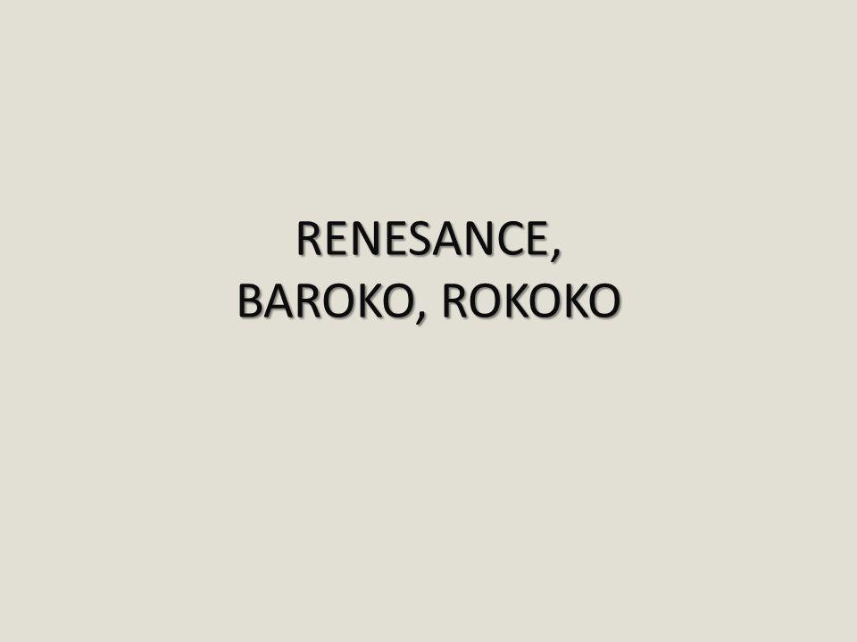 RENESANCE, BAROKO, ROKOKO
