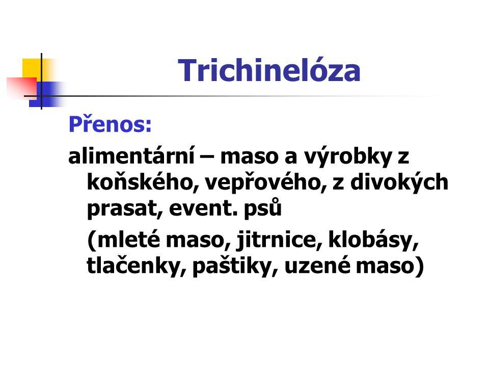 Trichinelóza Přenos: alimentární – maso a výrobky z koňského, vepřového, z divokých prasat, event. psů.
