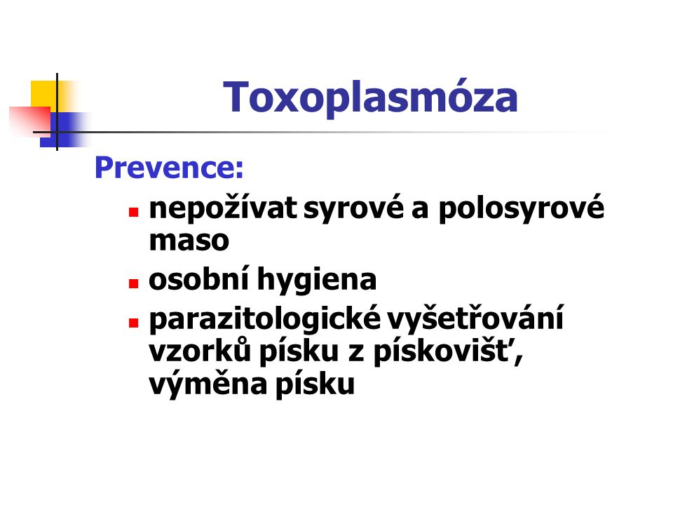 Toxoplasmóza Prevence: nepožívat syrové a polosyrové maso
