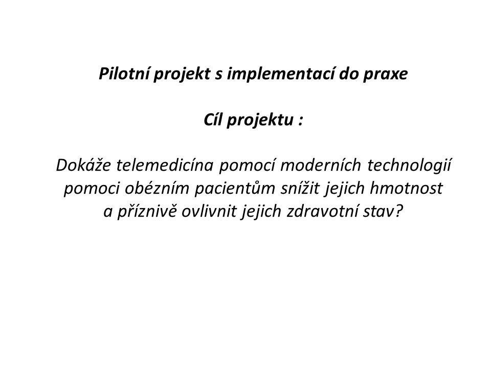 Pilotní projekt s implementací do praxe Cíl projektu : Dokáže telemedicína pomocí moderních technologií pomoci obézním pacientům snížit jejich hmotnost a příznivě ovlivnit jejich zdravotní stav