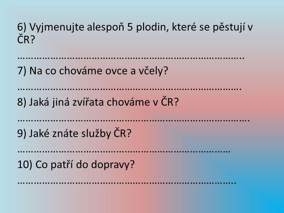 6) Vyjmenujte alespoň 5 plodin, které se pěstují v ČR