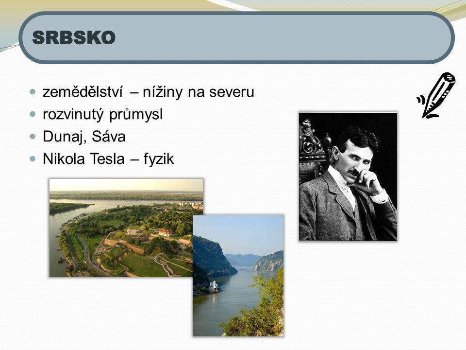 SRBSKO zemědělství – nížiny na severu rozvinutý průmysl Dunaj, Sáva