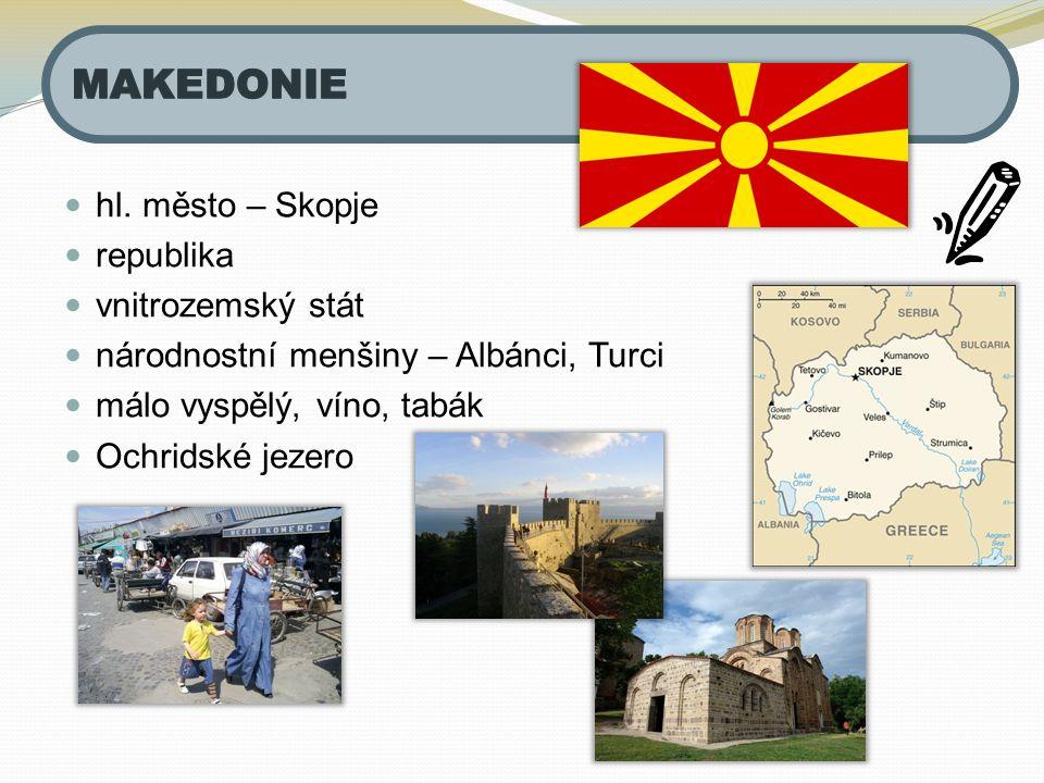 MAKEDONIE hl. město – Skopje republika vnitrozemský stát