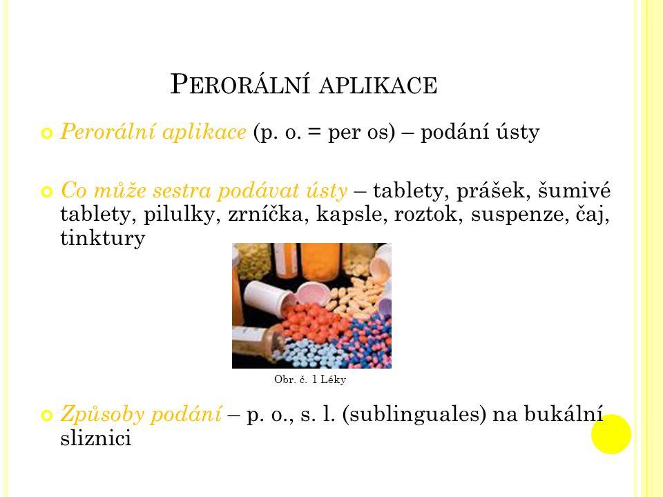 Perorální aplikace Perorální aplikace (p. o. = per os) – podání ústy