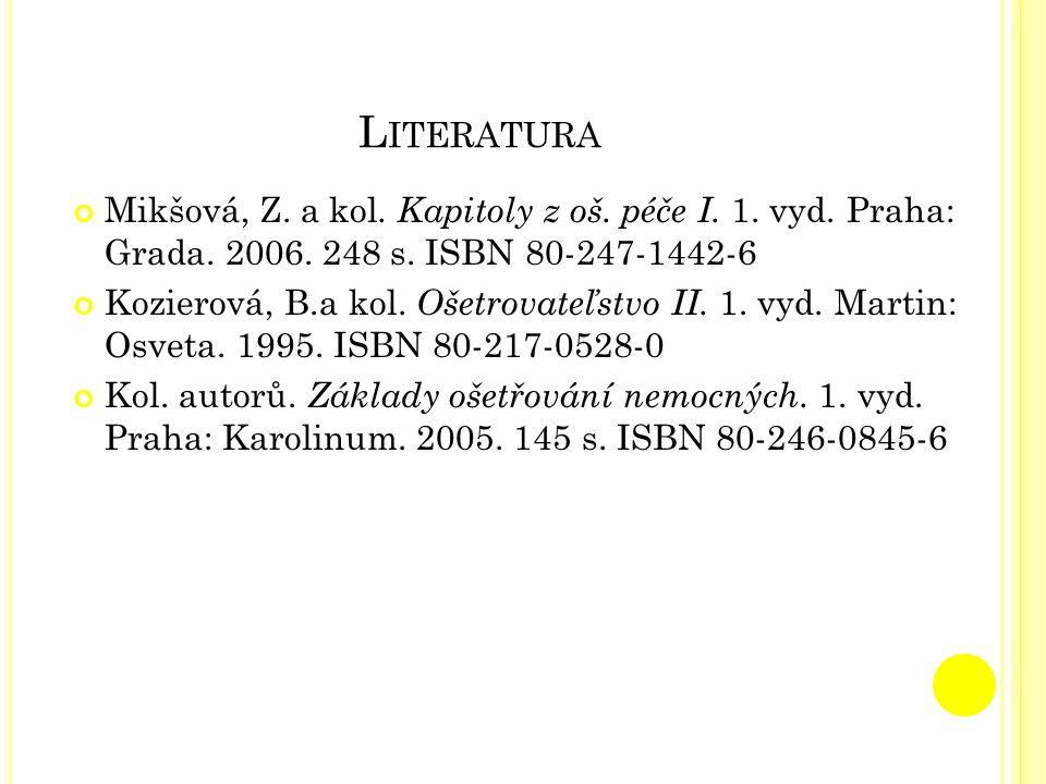 Literatura Mikšová, Z. a kol. Kapitoly z oš. péče I. 1. vyd. Praha: Grada. 2006. 248 s. ISBN 80-247-1442-6.