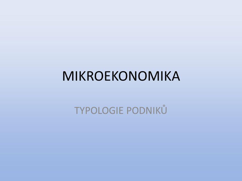 MIKROEKONOMIKA TYPOLOGIE PODNIKŮ