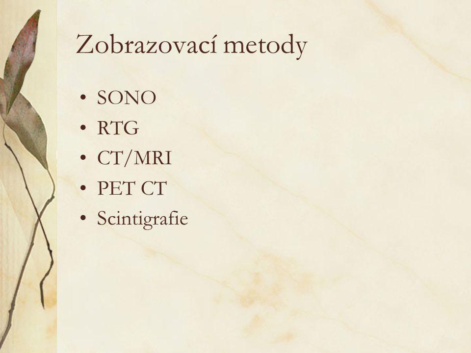 Zobrazovací metody SONO RTG CT/MRI PET CT Scintigrafie