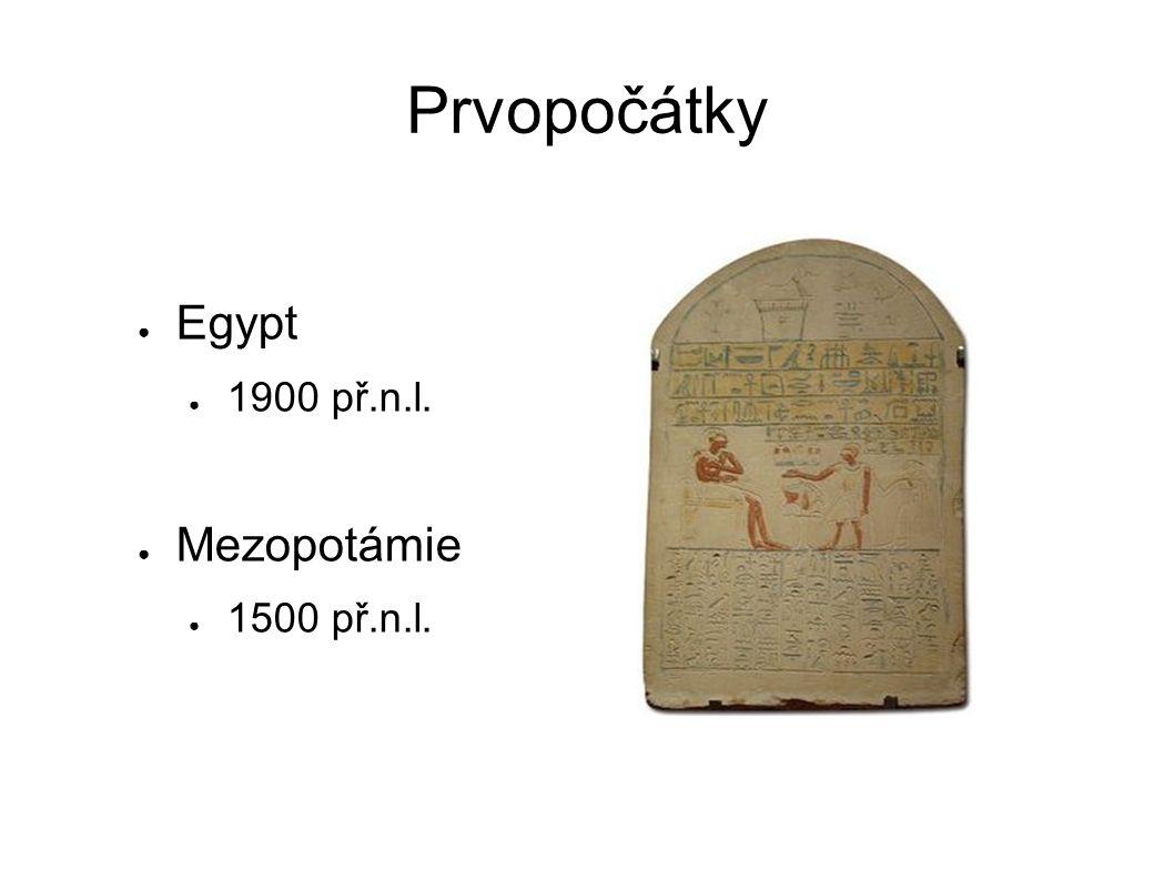 Prvopočátky Egypt 1900 př.n.l. Mezopotámie 1500 př.n.l.