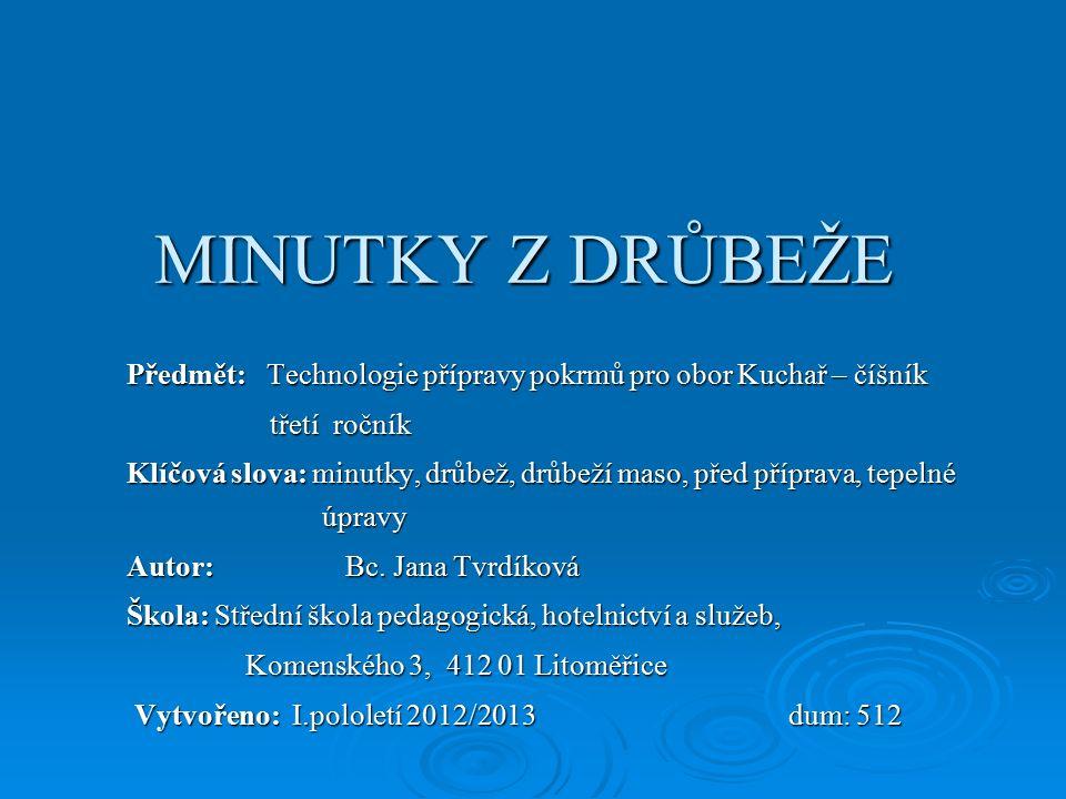 MINUTKY Z DRŮBEŽE Předmět: Technologie přípravy pokrmů pro obor Kuchař – číšník. třetí ročník.