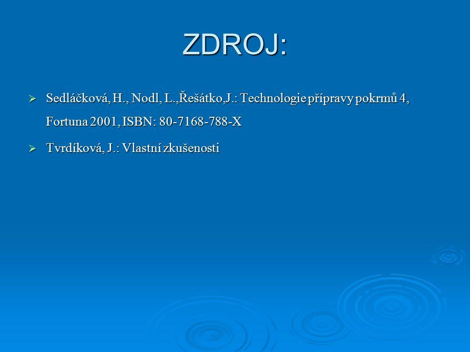 ZDROJ: Sedláčková, H., Nodl, L.,Řešátko,J.: Technologie přípravy pokrmů 4, Fortuna 2001, ISBN: 80-7168-788-X.