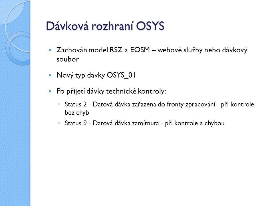 Dávková rozhraní OSYS Zachován model RSZ a EOSM – webové služby nebo dávkový soubor. Nový typ dávky OSYS_01.