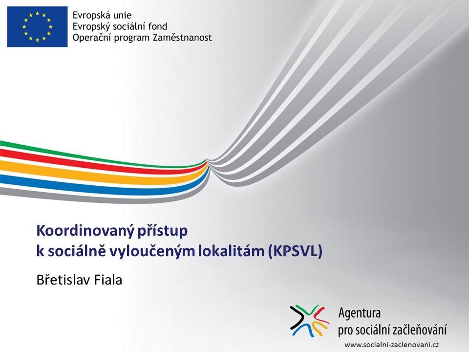 Koordinovaný přístup k sociálně vyloučeným lokalitám (KPSVL) Břetislav Fiala