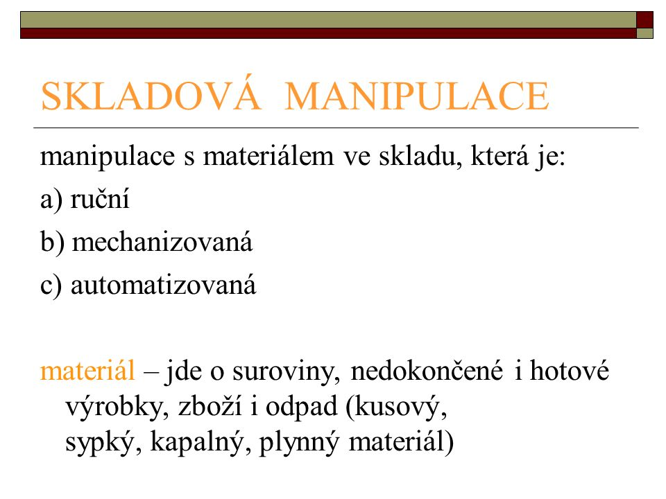 SKLADOVÁ MANIPULACE manipulace s materiálem ve skladu, která je: