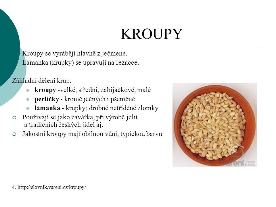 KROUPY Kroupy se vyrábějí hlavně z ječmene.
