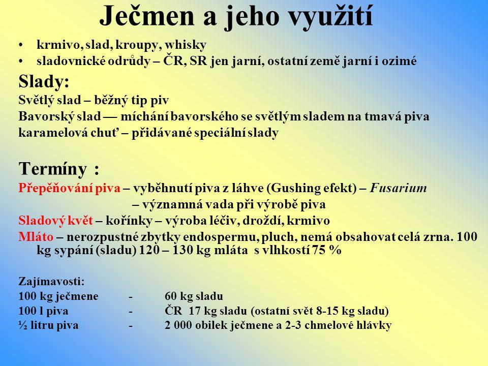 Ječmen a jeho využití Slady: Termíny : krmivo, slad, kroupy, whisky