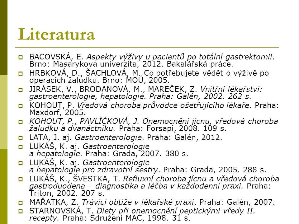 Literatura BACOVSKÁ, E. Aspekty výživy u pacientů po totální gastrektomii. Brno: Masarykova univerzita, 2012. Bakalářská práce.