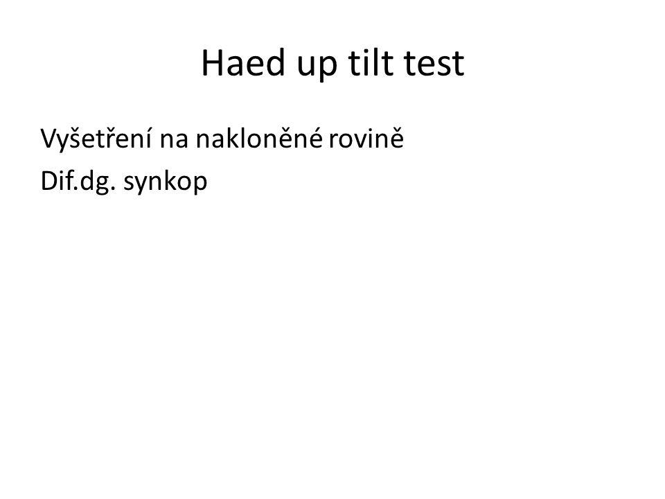 Haed up tilt test Vyšetření na nakloněné rovině Dif.dg. synkop
