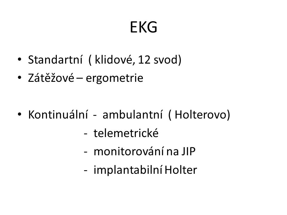 EKG Standartní ( klidové, 12 svod) Zátěžové – ergometrie