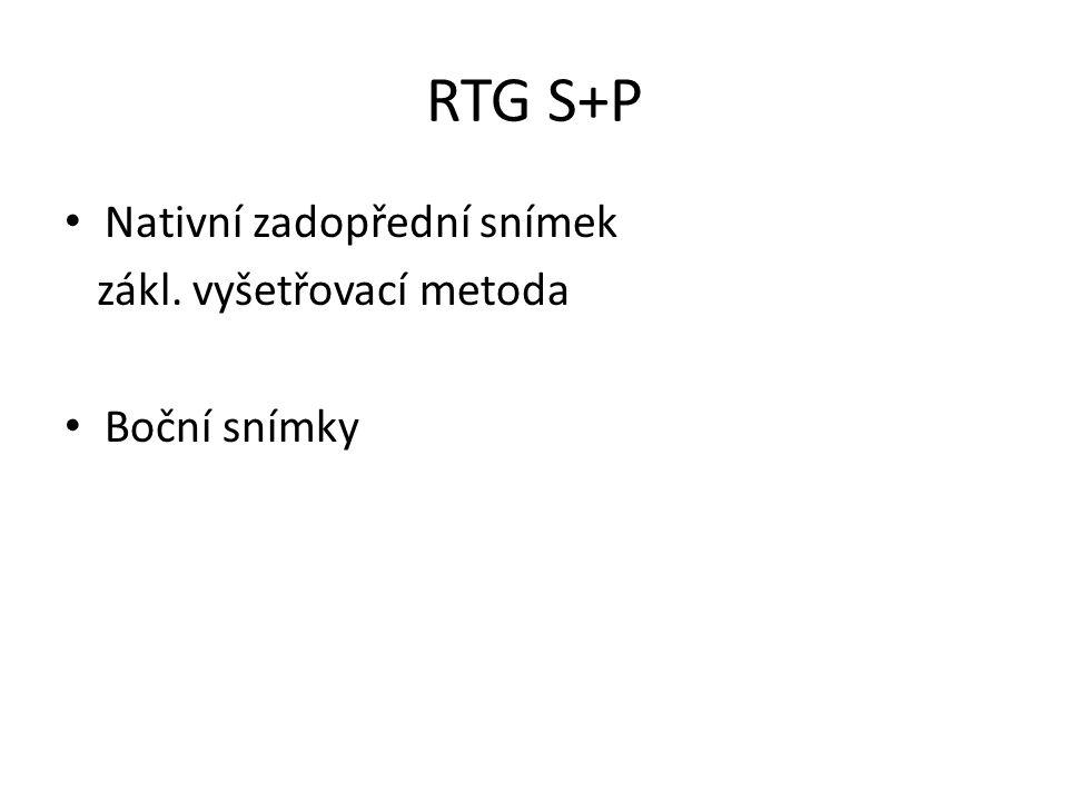 RTG S+P Nativní zadopřední snímek zákl. vyšetřovací metoda