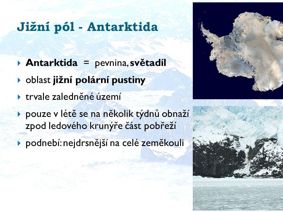 Jižní pól - Antarktida Antarktida = pevnina, světadíl