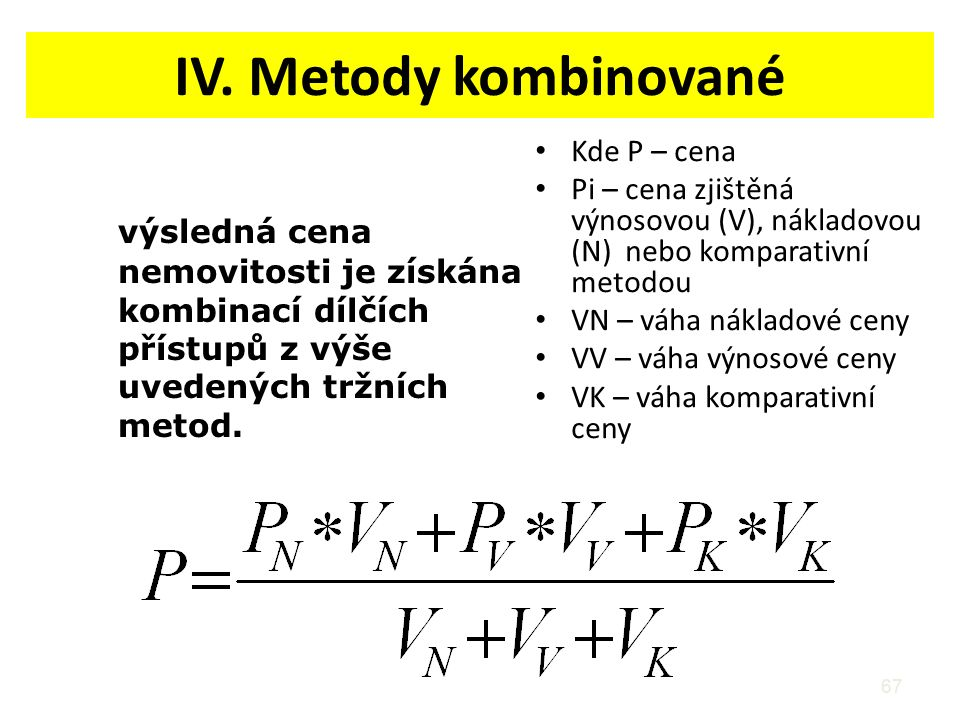 IV. Metody kombinované Kde P – cena