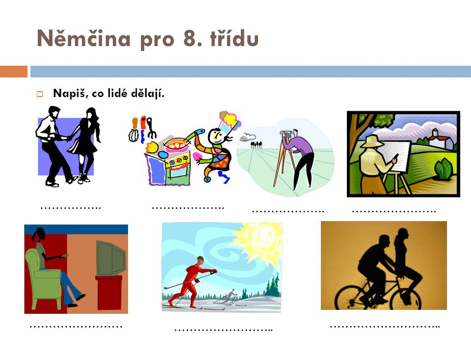Němčina pro 8. třídu Napiš, co lidé dělají. ……………. ………………. ……………….