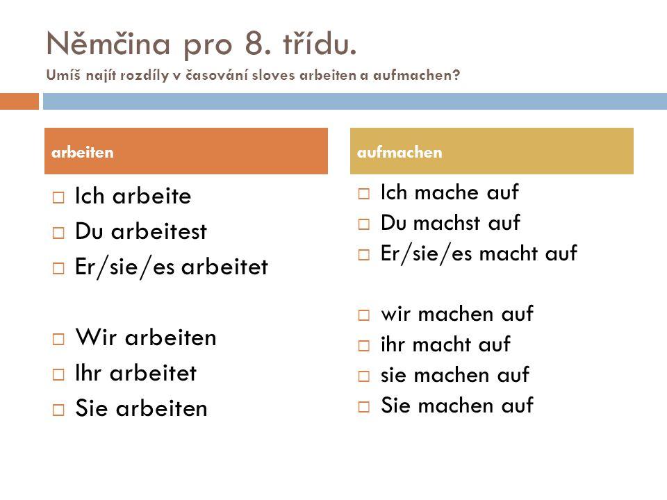 Němčina pro 8. třídu. Umíš najít rozdíly v časování sloves arbeiten a aufmachen