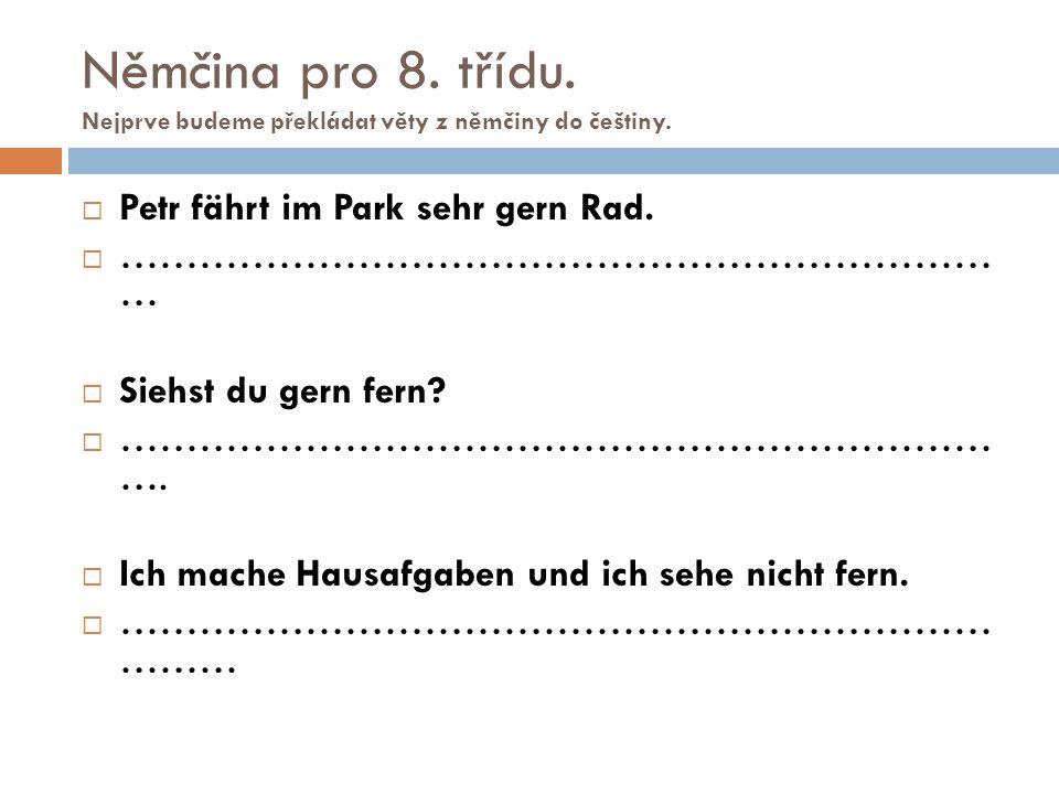 Němčina pro 8. třídu. Nejprve budeme překládat věty z němčiny do češtiny.