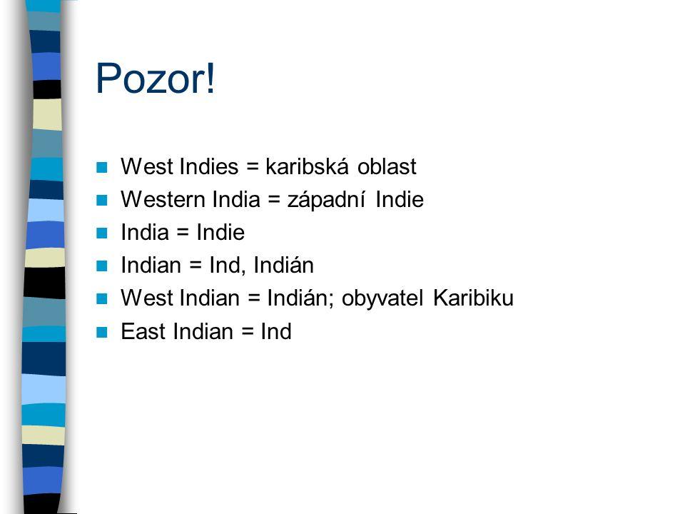 Pozor! West Indies = karibská oblast Western India = západní Indie