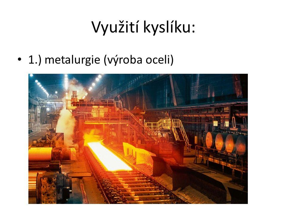 Využití kyslíku: 1.) metalurgie (výroba oceli)