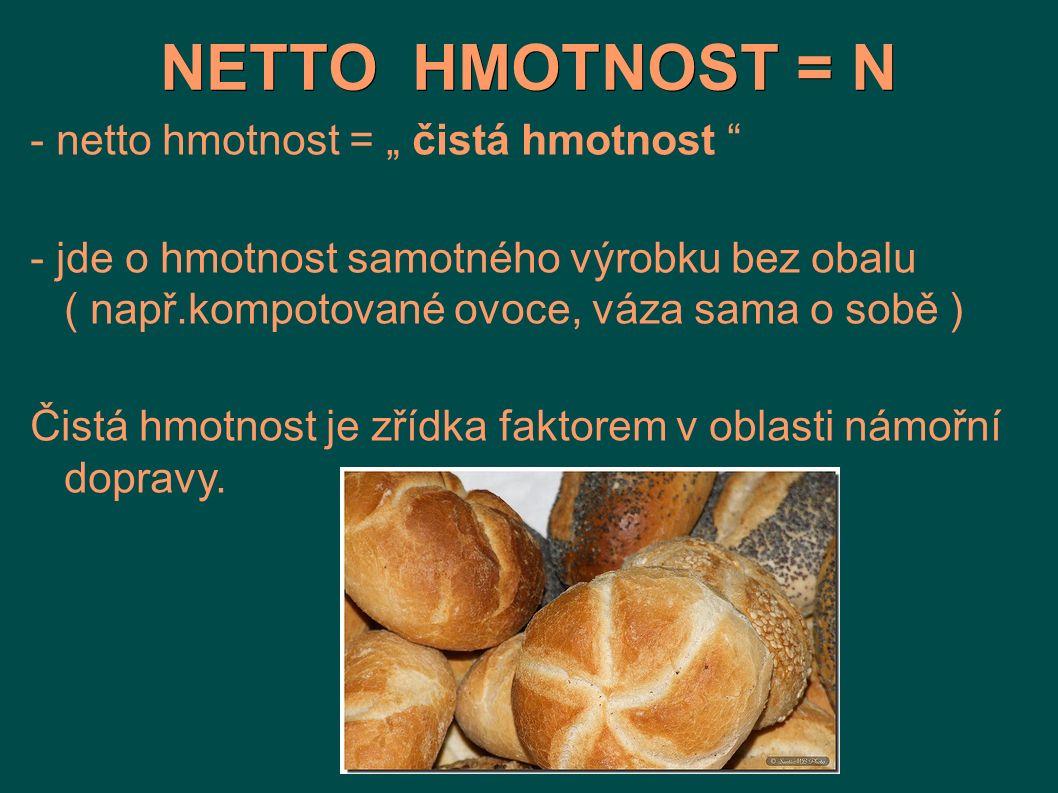 "NETTO HMOTNOST = N - netto hmotnost = "" čistá hmotnost"