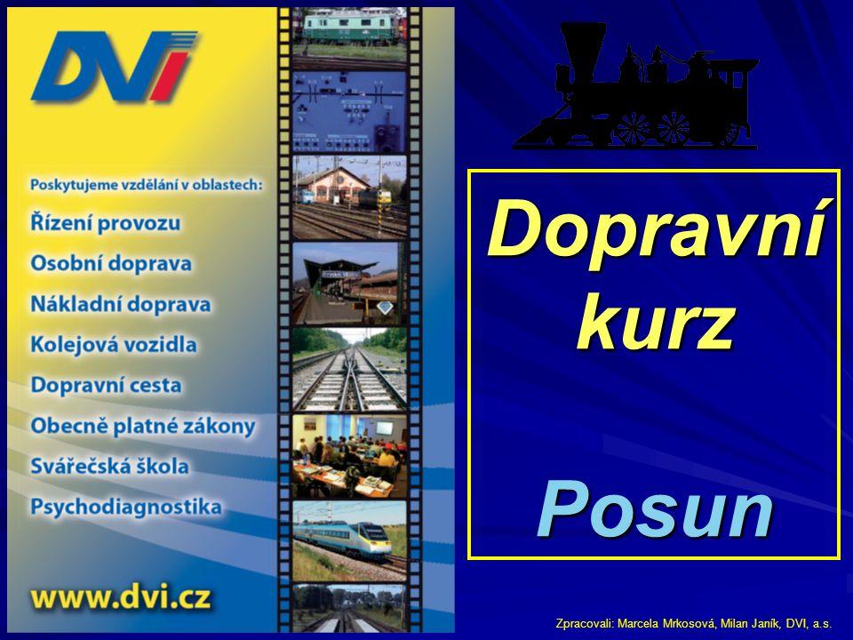 Dopravní kurz Posun Zpracovali: Marcela Mrkosová, Milan Janík, DVI, a.s.