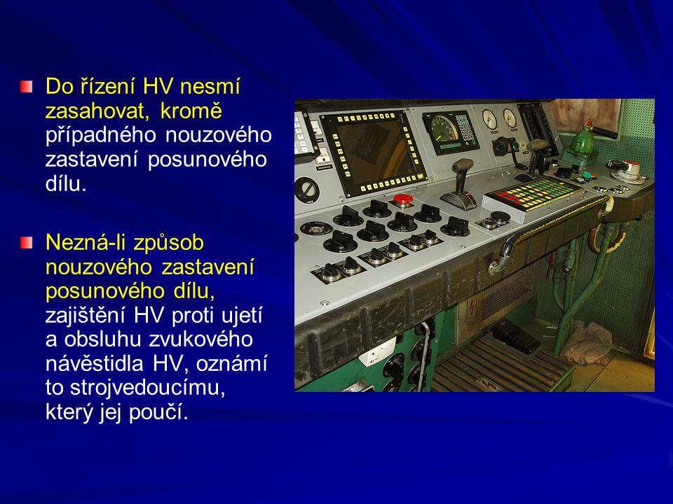Do řízení HV nesmí zasahovat, kromě případného nouzového zastavení posunového dílu.