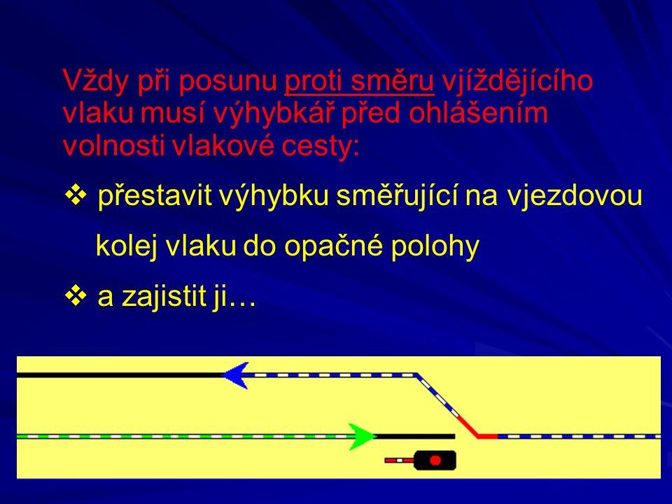 Vždy při posunu proti směru vjíždějícího vlaku musí výhybkář před ohlášením volnosti vlakové cesty: