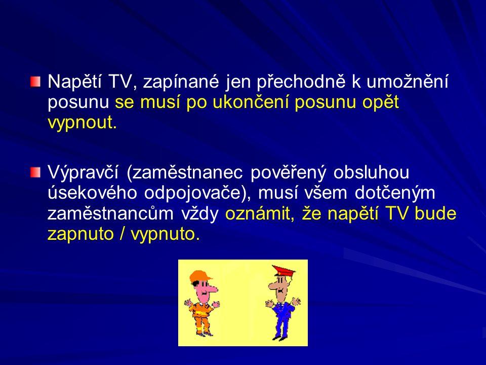 Napětí TV, zapínané jen přechodně k umožnění posunu se musí po ukončení posunu opět vypnout.