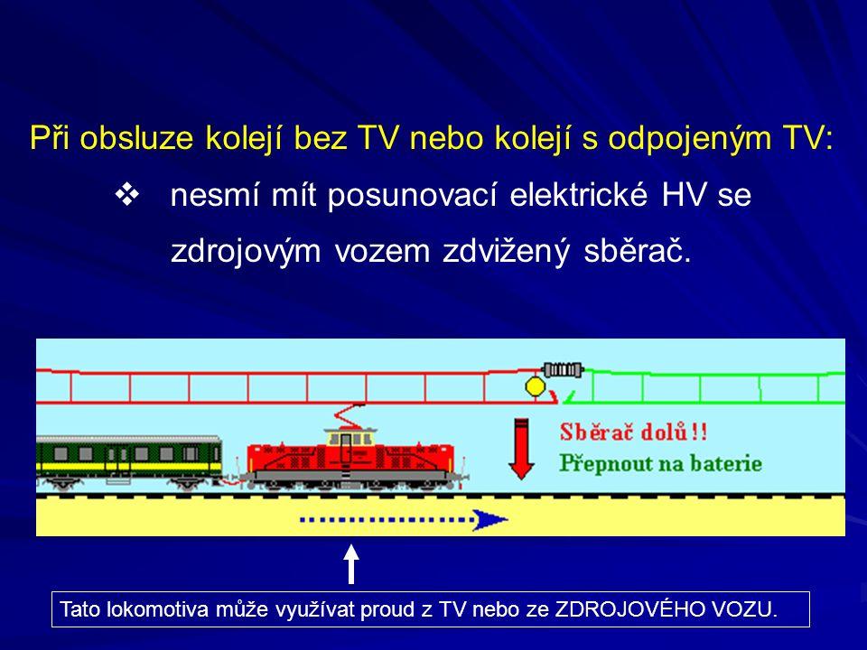 Při obsluze kolejí bez TV nebo kolejí s odpojeným TV:
