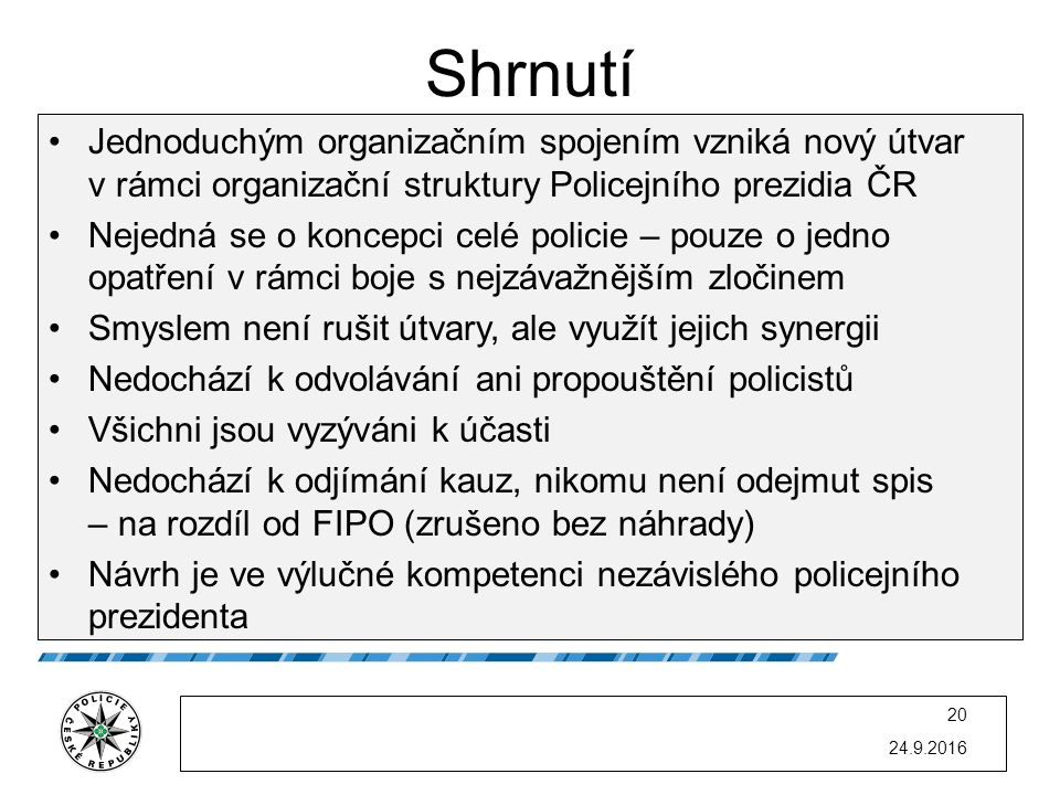 Shrnutí Jednoduchým organizačním spojením vzniká nový útvar v rámci organizační struktury Policejního prezidia ČR.