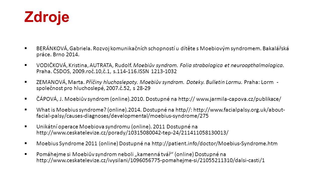 Zdroje BERÁNKOVÁ, Gabriela. Rozvoj komunikačních schopností u dítěte s Moebiovým syndromem. Bakalářská práce. Brno 2014.