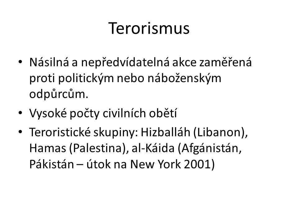 Terorismus Násilná a nepředvídatelná akce zaměřená proti politickým nebo náboženským odpůrcům. Vysoké počty civilních obětí.