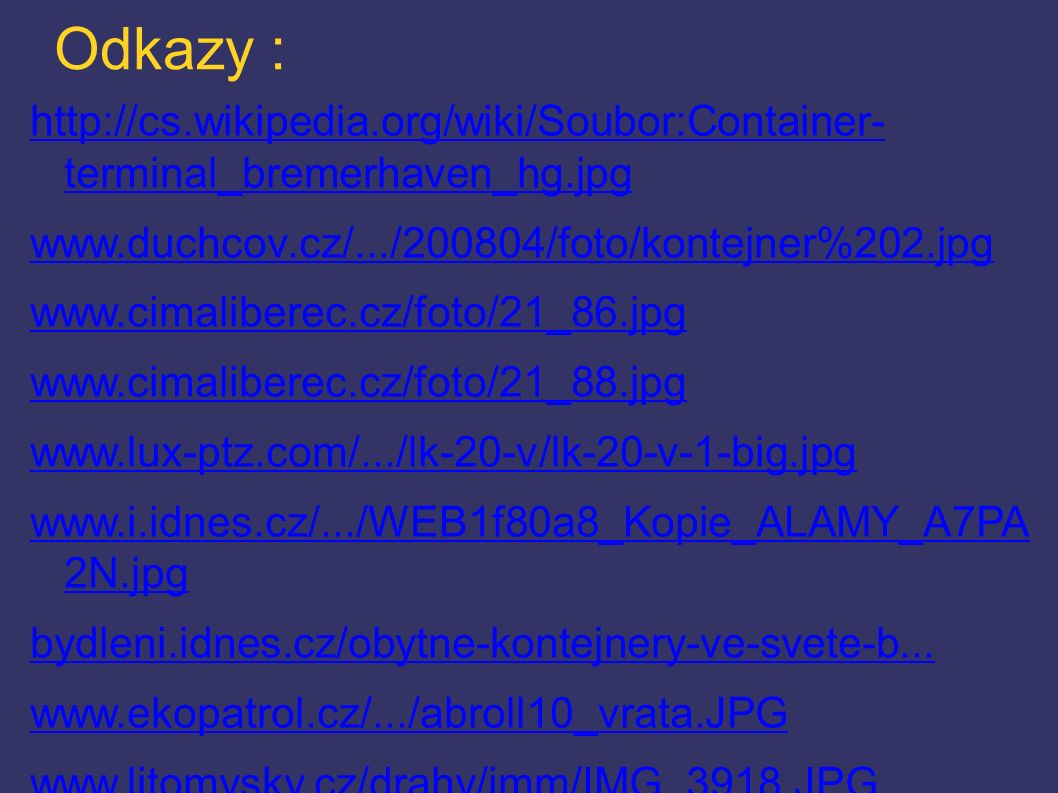 Odkazy : http://cs.wikipedia.org/wiki/Soubor:Container- terminal_bremerhaven_hg.jpg. www.duchcov.cz/.../200804/foto/kontejner%202.jpg.