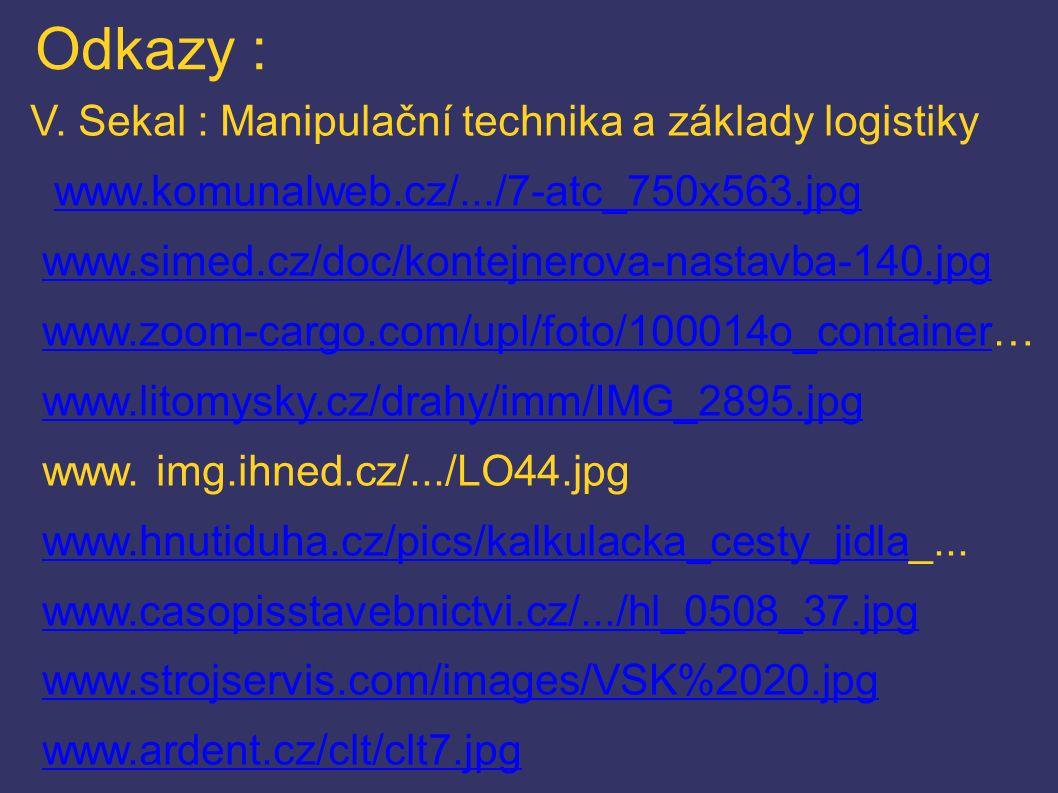 Odkazy : V. Sekal : Manipulační technika a základy logistiky