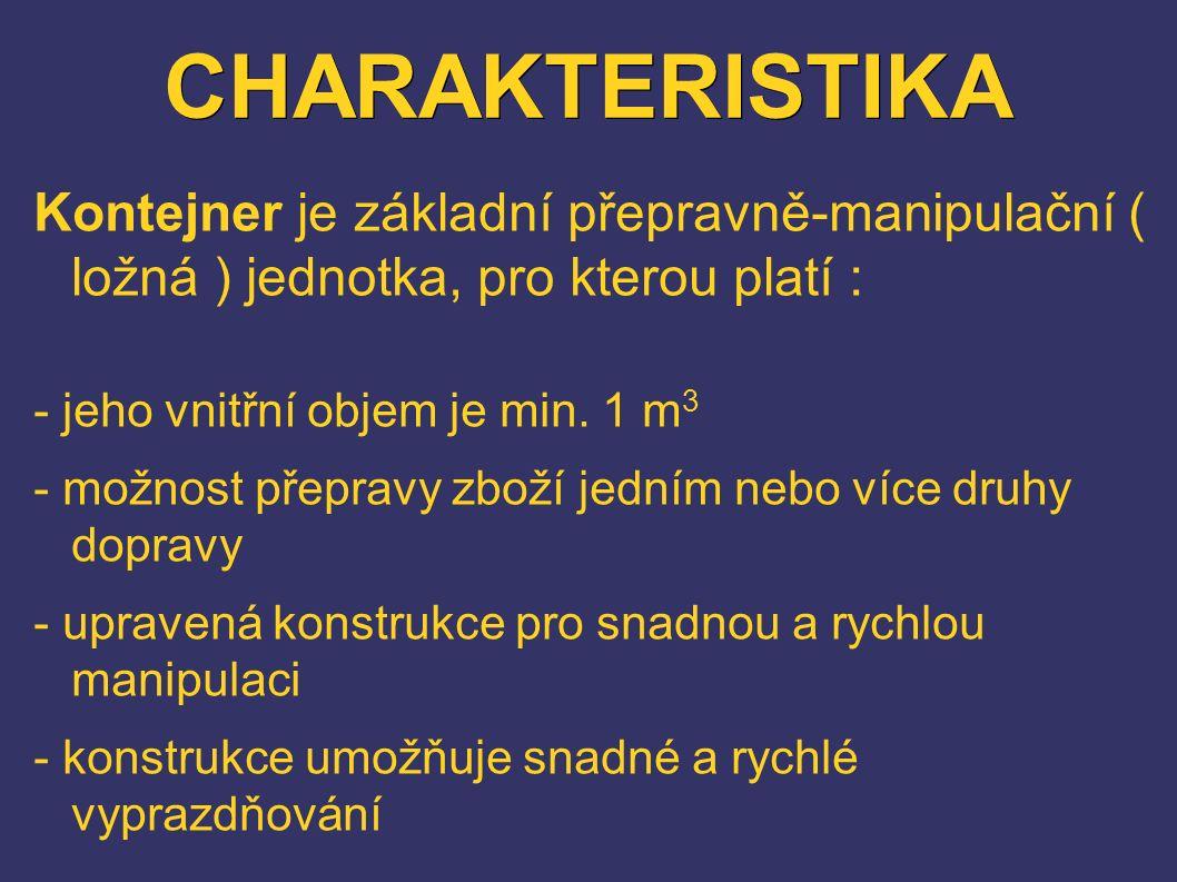 CHARAKTERISTIKA Kontejner je základní přepravně-manipulační ( ložná ) jednotka, pro kterou platí :