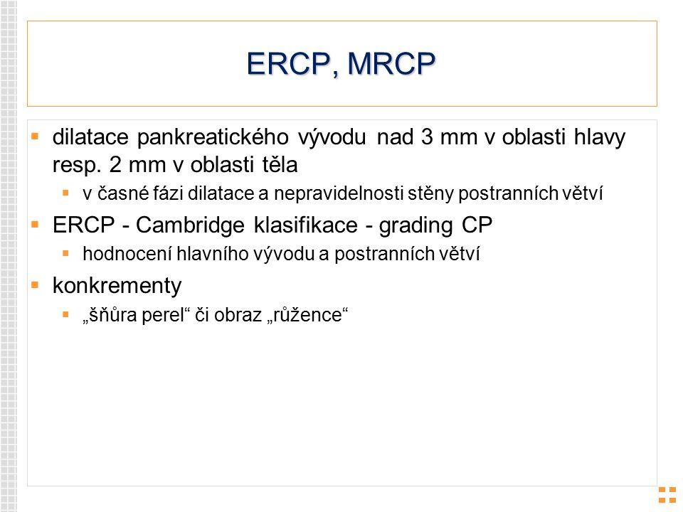 ERCP, MRCP dilatace pankreatického vývodu nad 3 mm v oblasti hlavy resp. 2 mm v oblasti těla.