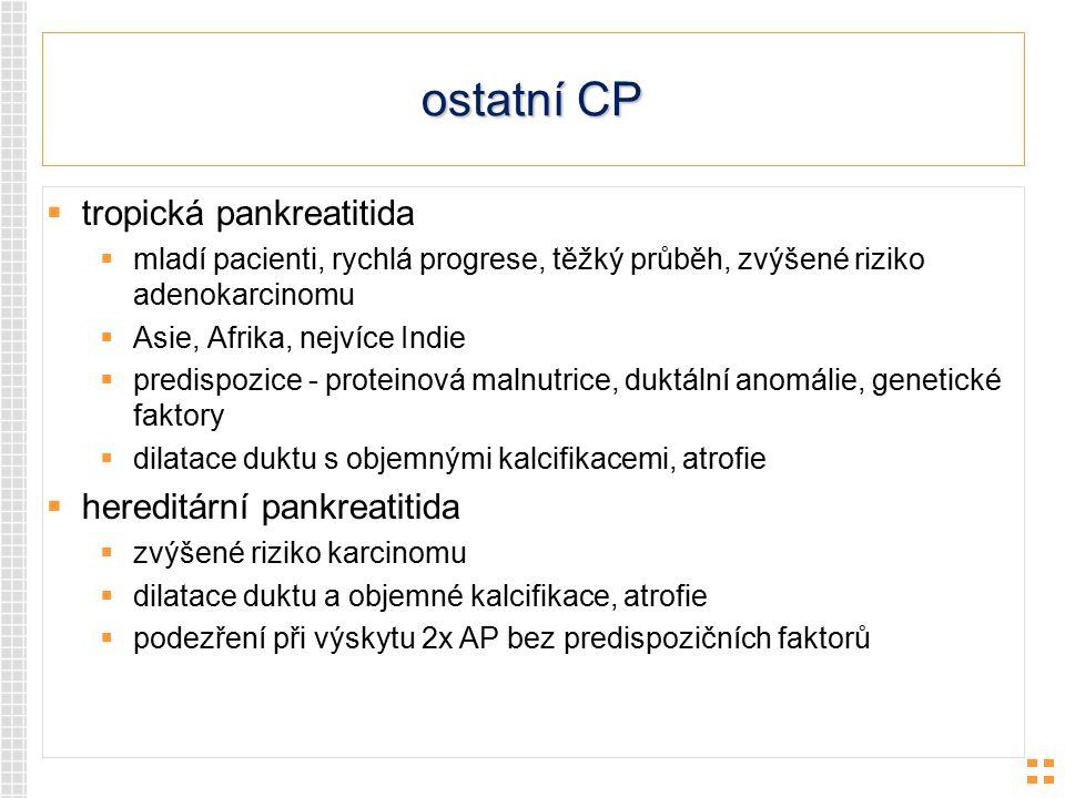 ostatní CP tropická pankreatitida hereditární pankreatitida